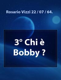 3° Chi è Bobby ?
