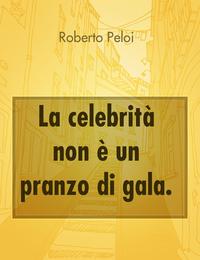La celebrità non è un pranzo di gala.