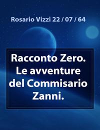 Racconto Zero.  Le avventure del Commisario Zanni.