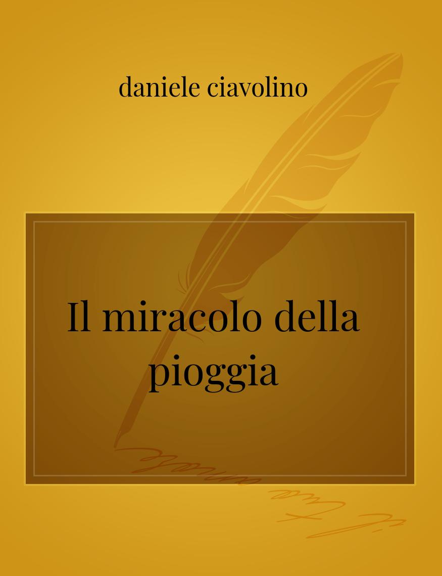 Il Miracolo Della Pioggia La Poesia Di Daniele Ciavolino