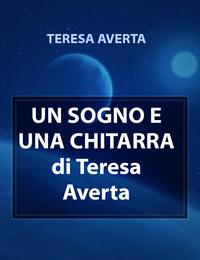 UN SOGNO E UNA CHITARRA di Teresa Averta