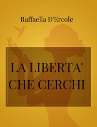 LA LIBERTA' CHE CERCHI