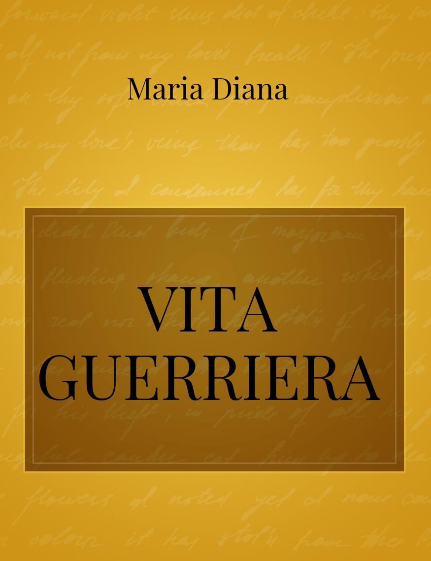 Vita Guerriera La Poesia Di Maria Diana Storiebrevi Ilmiolibro