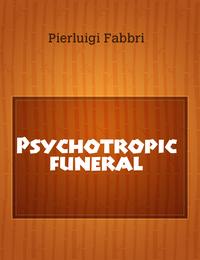 Psychotropic funeral
