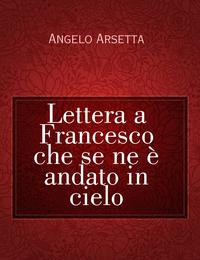 Lettera a Francesco che se ne è andato in cielo