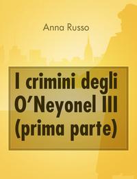 I crimini degli O'Neyonel III (prima parte)