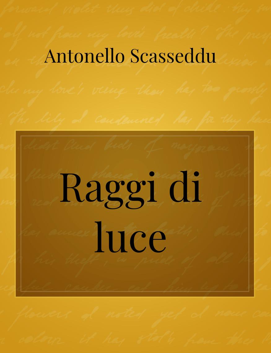 Raggi Di Luce La Poesia Di Antonello Scasseddu Storiebrevi
