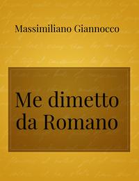 Me dimetto da Romano