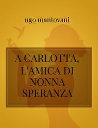 A CARLOTTA, L'AMICA DI NONNA SPERANZA