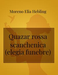 Quazar rossa scanchenica (elegia funebre)