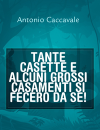 TANTE CASETTE E ALCUNI GROSSI CASAMENTI SI FECERO DA SÉ!