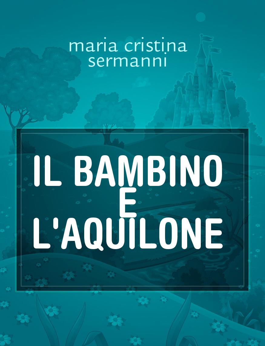 4be4a7030b IL BAMBINO E L'AQUILONE, il racconto di maria cristina sermanni -  Storiebrevi - ilmiolibro