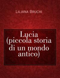 Lucia (piccola storia di un mondo antico)