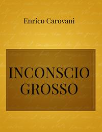 INCONSCIO GROSSO