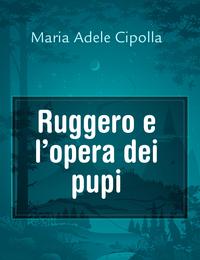 Ruggero e l'opera dei pupi