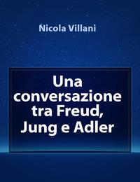 Una conversazione tra Freud, Jung e Adler