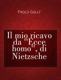 """Il mio ricavo da """"Ecce homo"""", di Nietzsche"""