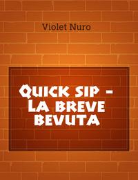 Quick sip – La breve bevuta