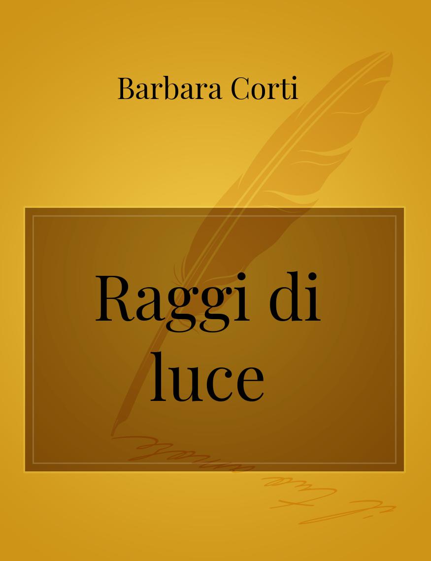 Raggi Di Luce La Poesia Di Barbara Corti Storiebrevi Ilmiolibro