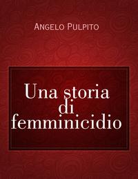 Una storia di femminicidio