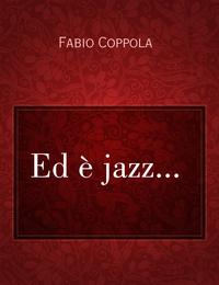 Ed è jazz…