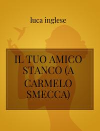 IL TUO AMICO STANCO (A CARMELO SMECCA)