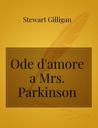 Ode d'amore a Mrs. Parkinson