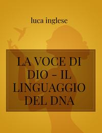 LA VOCE DI DIO – IL LINGUAGGIO DEL DNA
