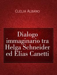 Dialogo immaginario tra Helga Schneider ed Elias Canetti