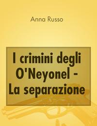 I crimini degli O'Neyonel – La separazione