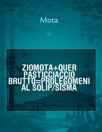 ZIOMOTA+QUER PASTICCIACCIO BRUTTO=PROLEGOMENI AL SOLIP/SISMA