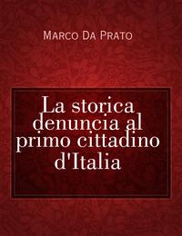 La storica denuncia al primo cittadino d'Italia