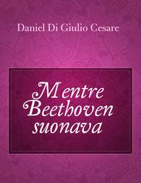 Mentre Beethoven suonava