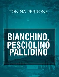 BIANCHINO, PESCIOLINO PALLIDINO