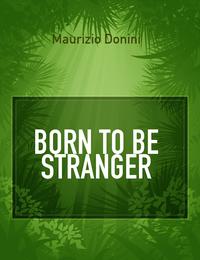 BORN TO BE STRANGER