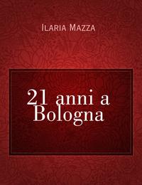 21 anni a Bologna