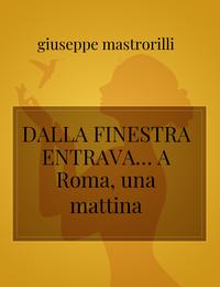 DALLA FINESTRA ENTRAVA…A Roma, una mattina