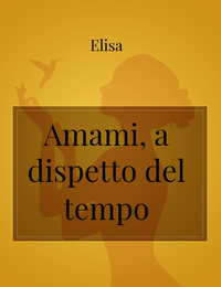 Amami, a dispetto del tempo