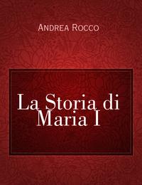 La Storia di Maria I