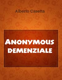 Anonymous demenziale