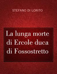 La lunga morte di Ercole duca di Fossostretto