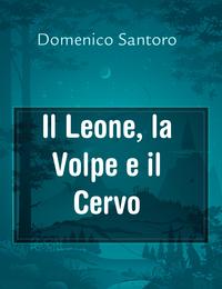 Il Leone, la Volpe e il Cervo