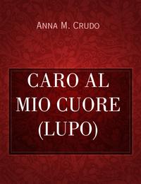 CARO AL MIO CUORE (LUPO)