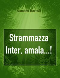 Strammazza Inter, amala…!