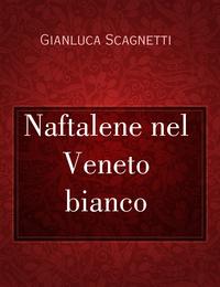 Naftalene nel Veneto bianco
