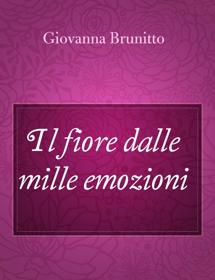 Il Fiore Dalle Mille Emozioni Il Racconto Di Giovanna Brunitto