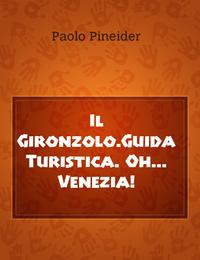 Il Gironzolo.Guida Turistica. Oh… Venezia!
