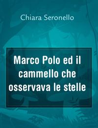 Marco Polo ed il cammello che osservava le stelle