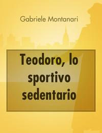 Teodoro, lo sportivo sedentario
