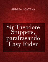 Sir Theodore Snippets, parafrasando Easy Rider